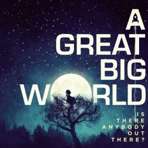 A Great Big World Is There Anybody Out There (2014)