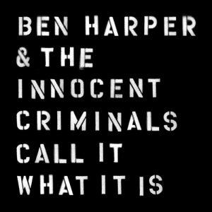 Ben Harper & The Innocent Criminals - Call It What It Is (2016)