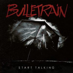 Bulletrain - Start Talking (2014)