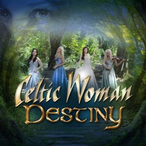 Celtic Woman - Destiny (2015)