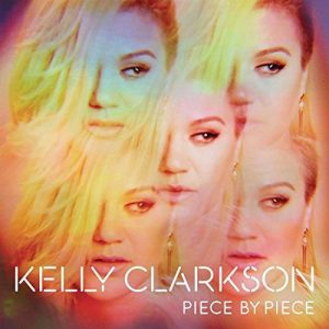 Kelly Clarkson - Piece By Piece (Deluxe Edition, 2015)