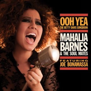 "Mahalia Barnes & The Soul Mates featuring Joe Bonamassa Get Nasty On ""Ooh Yea! - The Betty Davis Songbook"". The album features twelve cover songs from '70s punk-funk, soul and R&B pioneer Betty Davis, out February 24, 2015. (PRNewsFoto/J&R Adventures)"