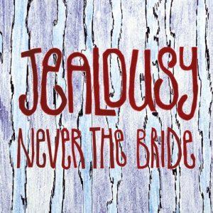 Never the Bride - Jealousy (2015)