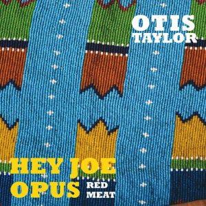 Otis Taylor - Hey Joe Opus Red Meat (2015)
