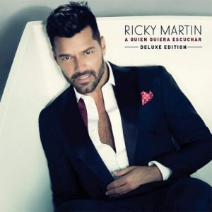 Ricky Martin - A Quien Quiera Escuchar (Deluxe Edition, 2015)