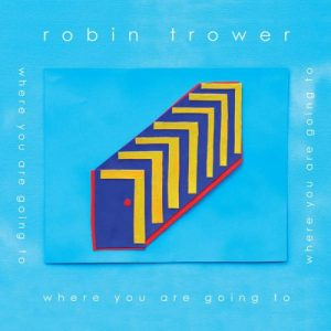 Robin Trower - Where You Are Going To (2016)