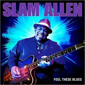 Slam Allen - Feel These Blues (2015)
