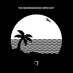 The Neighbourhood - Wiped Out! (2015)