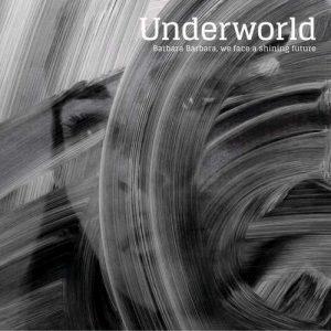 Underworld - Barbara Barbara, we face a shining future (2016)