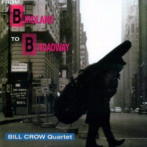 Bill Crow Quartet - From Birdland To Broadway (1996)