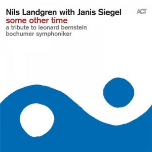 Nils Landgren With Janis Siegel ‎– Some Other Time, A Tribute To Leonard Bernstein (2016)