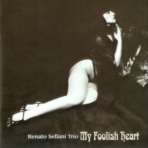 Renato Sellani Trio - My Foolish Heart (2008)