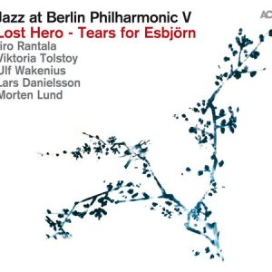 iiro-rantala-viktoria-tolstoy-ulf-wakenius-lars-danielsson-morten-lund-jazz-at-berlin-philharmonic-v-lost-hero-tears-for-esbjorn-2016