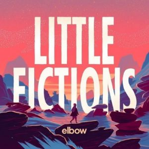 Elbow ‎– Little Fictions (2017)