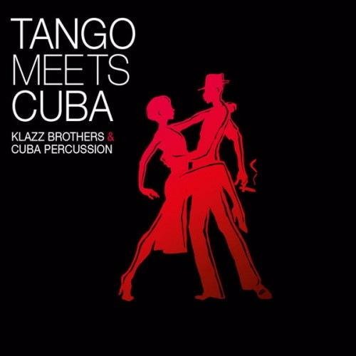 Klazz Brothers & Cuba Percussion- Tango Meets Cuba (2017)