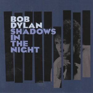 Bob Dylan ‎– Shadows In The Night (2015)