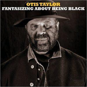 Otis Taylor - Fantasizing About Being Black (2017)