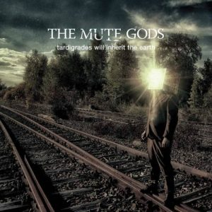 The Mute Gods ‎– Tardigrades Will Inherit The Earth (2017)