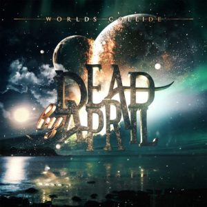 Dead by April ‎– Worlds Collide (2017)
