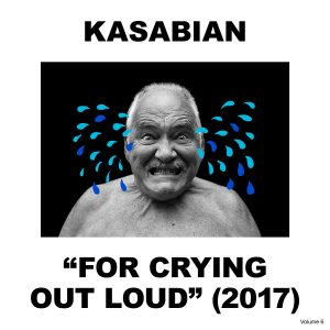 Kasabian ‎– For Crying Out Loud (2017)