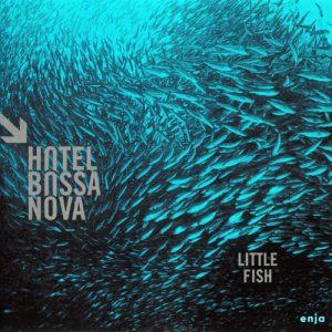 Hotel Bossa Nova - Little Fish (2017)