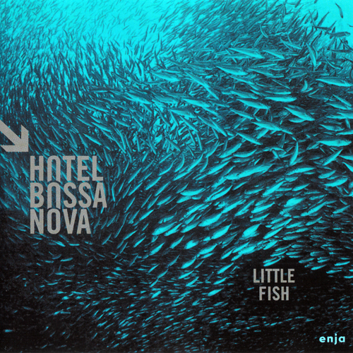 Hotel Bossa Nova — Little Fish (2017)