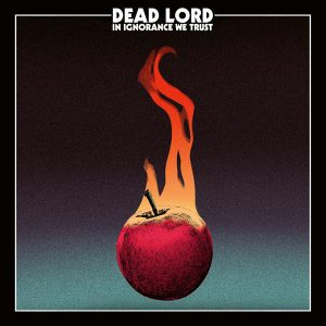Dead Lord ‎– In Ignorance We Trust (2017)