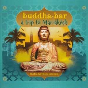 Buddha-Bar - A Trip To Marrakesh (2017)