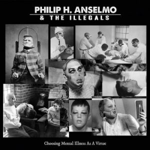 Philip H. Anselmo & The Illegals - Choosing Mental Illness As A Virtue (2018)