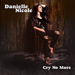 Danielle Nicole ‎– Cry No More (2018)
