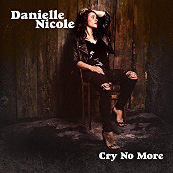 Danielle Nicole – Cry No More (2018)