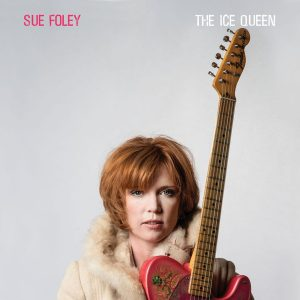 Sue Foley ‎– The Ice Queen (2018)