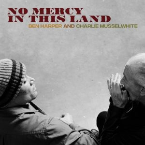 Ben Harper And Charlie Musselwhite ‎– No Mercy In This Land (2018)