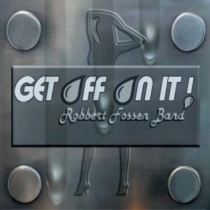 Robbert Fossen Band - Get Off On It! (2018)