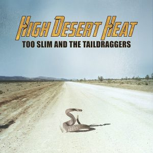 Too Slim And The Taildraggers ‎– High Desert Heat (2018)