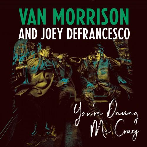 Van Morrison And Joey DeFrancesco – You're Driving Me Crazy (2018)