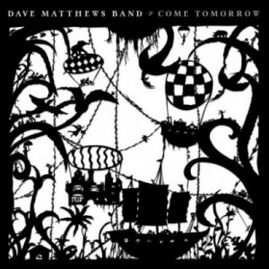 Dave Matthews Band ‎– Come Tomorrow (2018)