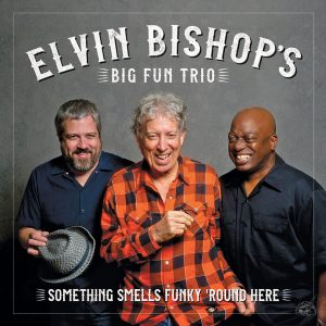Elvin Bishop's Big Fun Trio ‎– Something Smell's Funky 'Round Here (2018)
