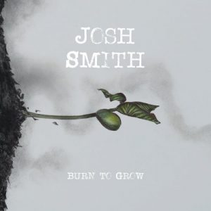 Josh Smith - Burn To Grow (2018)