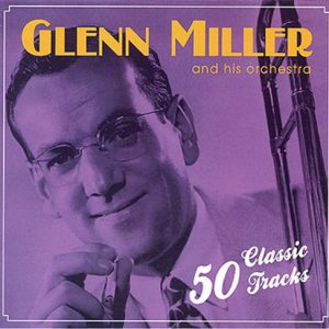 Glenn Miller And His Orchestra - 50 Classic Tracks (2CD) (digipak)