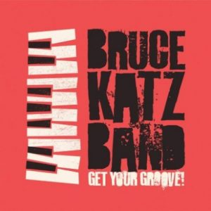The Bruce Katz Band - Get Your Groove! (2018)