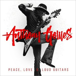 Anthony Gomes Peace, Love & Loud Guitars
