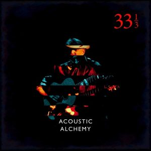 Acoustic Alchemy - Thirty Three and a Third (33 13) (2018)