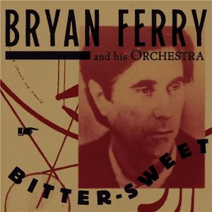 Bryan Ferry and His Orchestra - Bitter-Sweet (2018)