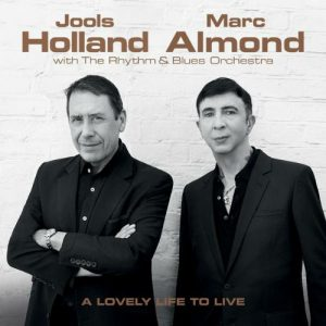 Jools Holland & Marc Almond - A Lovely Life To Live (2018)