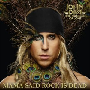 John Diva & The Rockets Of Love - Mama Said Rock Is Dead (2019)