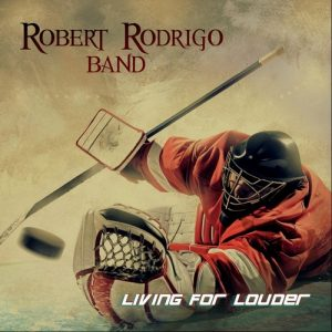Robert Rodrigo Band - Living For Louder (2019)